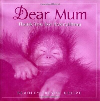 Dear Mum: Thank You for Everything - Good Book Greive, Bradley Trevor