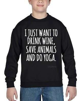 I Just Want To Drink Wine Save Animals & Do Yoga Youth Crewneck Fun Sweatshirts