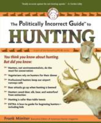 The Politically Incorrect Guide to Hunting by Frank Miniter (2007, Paperback)