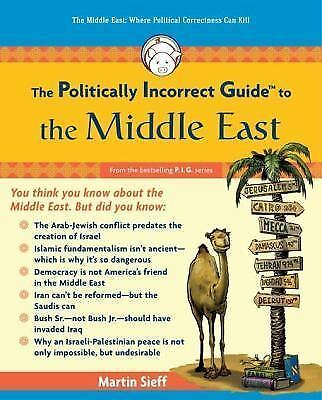 The Politically Incorrect Guide to the Middle East by Martin Sieff (2008,...