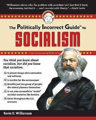 The Politically Incorrect Guide to Socialism by Kevin D. Williamson (2011,...