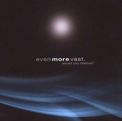 Even More Vast - Would You Believe?
