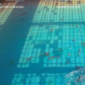 Water Park Ost - DIRTY BEACHES [LP]