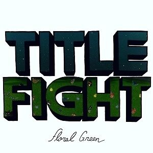Floral Green - TITLE FIGHT [LP]