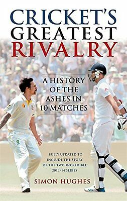 Cricket's Greatest Rivalry: A History of the Ashes in 10 Matches Hughes, Simon N