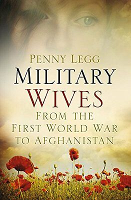 Military Wives: From the First World War to Afghanistan - New Book Legg, Penny