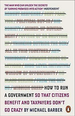 How to Run A Government: So that Citizens Benefit and Taxpayers Don't Go Cr ...
