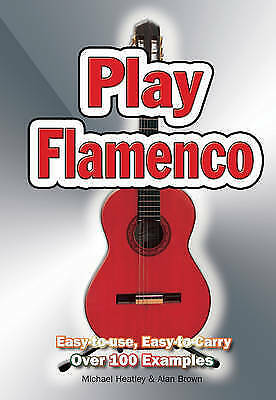 Play Flamenco: Easy-To-Use, Easy-to-Carry, Over 100 Examples by Michael Heatley