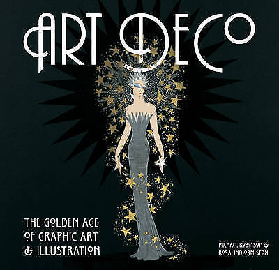 Art Deco: The Golden Age of Graphic Art and Illustration by Michael Robinson, Ro