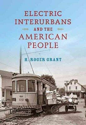 Electric Interurbans and the American People 9780253022721, Hardback, BRAND NEW
