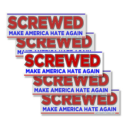 Anti-Trump SCREWED MAKE AMERICA HATE AGAIN 5 pack of bumper stickers Trump Pence