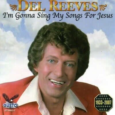 I'm Gonna Sing My Songs For Jesus - Del Reeves (2007, CD NEU)
