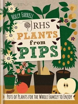 RHS Plants from Pips: Pots of Plants for the Whole Family to Enjoy by Holly Farr
