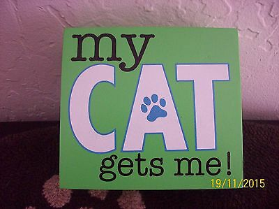 My Cat Gets Me Green Wood Sign
