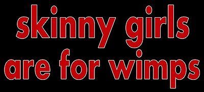 Bumper Sticker Skinny Girls Are For Wimps I Love Fat Women BBW