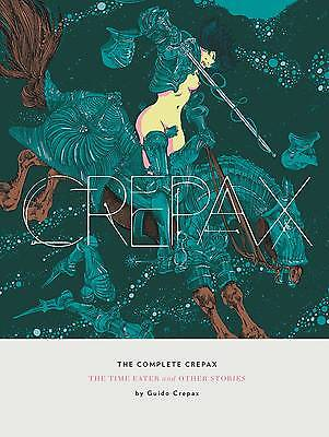 Complete Crepax: The Time Eater and Other Stories by Guido Crepax 2016  HC