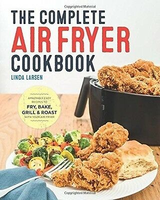 The Complete Air Fryer Cookbook: Amazingly Easy Recipes by Linda Larsen
