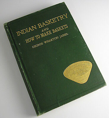 INDIAN BASKETRY - HOW TO MAKE INDIAN & OTHER BASKETS 1903/4 George Wharton James