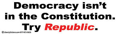 Democracy isn't in the Constitution.  Try Republic. -  Bumper Sticker