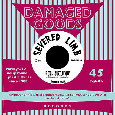 """Severed Limb - If You Ain't Livin' (7"""" single)  DAMAGED GOODS RECORDS"""