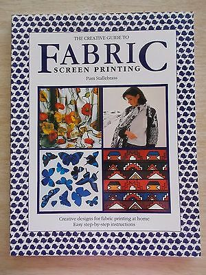 The Creative Guide to Fabric Screen Printing~Pam Stallebrass~96pp P/B~1992