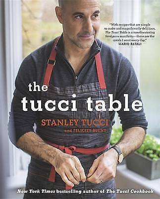 The Tucci Table: Cooking with Family and Friends by Felicity Blunt, Stanley Tucc