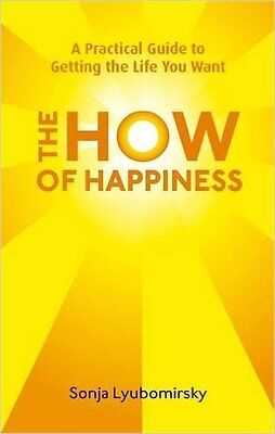 The How Of Happiness: A Practical Guide to Getting The Life You Want (Paperback)