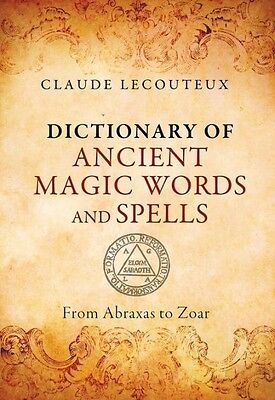 Dictionary of Ancient Magic Words & Spells: Abraxas to Zoar by Claude Lecouteux