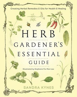 The Herb Gardener's Essential Guide: Creating Herbal Remedies & Oils for H...