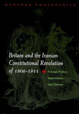 NEW Britain And The Iranian Constitutional Revolution Of... BOOK (Hardback)