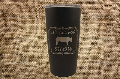 It's All For Show (Pigs) Stainless Steel 20oz Engraved Tumbler- Show Pig mug