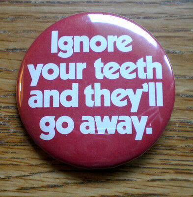"""Ignore Your Teeth And They'll Go Away Great Pin For Dentist 2 1/4"""" Celluloid"""