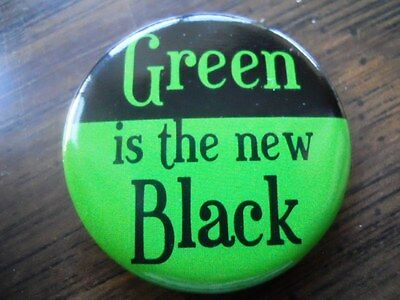 "Green is the New Black 1.5"" humorous pinback button"