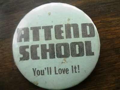 "Attend School You'll Love It! 3"" Pinback Button"