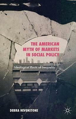 NEW The American Myth Of Markets In Social Policy by Debra... BOOK (Hardback)