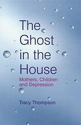 The Ghost In The House: Mothers, children and depression - New Book Thompson, Tr