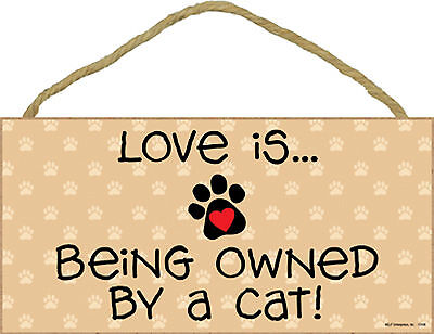 Cat - Love Is ... Being Owned By a Cat ! - Wood Sign Plaque - Made in USA - NEW