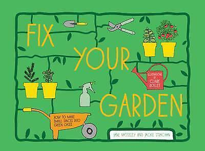 Fix Your Garden: How to Make Small Spaces into Green Oases by Jane Moseley, Jack