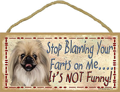 Pekingese Stop Blaming Your Farts on Me It's not Funny Wood Dog Sign Made in USA