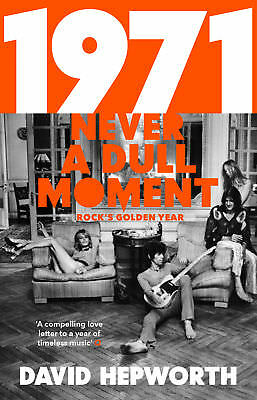 David Hepworth - 1971 - Never a Dull Moment: Rock's Golden Year (Paperback)
