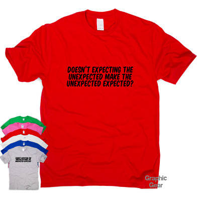 Expecting The Unexpected  funny T shirt humour mens gift womens sarcastic top
