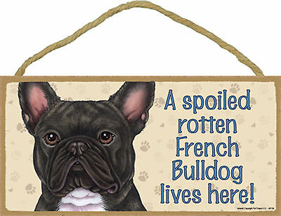 A spoiled rotten French Bulldog lives here! Wood Frenchie Dog Sign Plaque USA