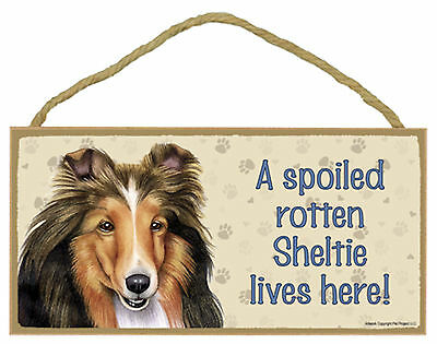 A spoiled rotten Sheltie lives here! Wood Shetland Sheepdog Dog Sign Made in USA
