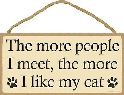 Funny The more people I meet, the more I like my cat Wood Cat Sign Plaque USA