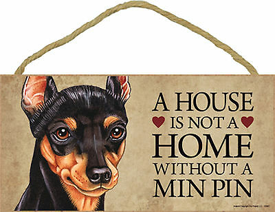 A house is not a home without a Min Pin Wood Miniature Pinscher Dog Sign Plaque