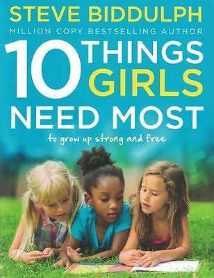 10 Things Girls Need Most - to Grow Up Strong and Free by Steve Biddulph NEW