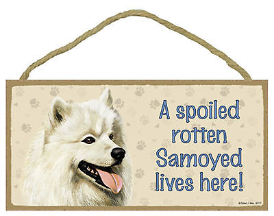 A spoiled rotten Samoyed lives here! Wood Puppy Dog Sign Plaque Made in USA