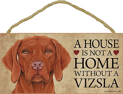 A house is not a home without a Vizsla Wood Puppy Dog Sign Plaque USA Made