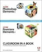 Adobe Photoshop Elements 6 and Adobe Premiere Elements 4: Classroom in a Book C