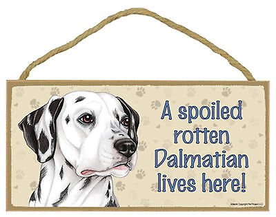 A spoiled rotten Dalmatian lives here! Wood Puppy Dog Sign Plaque Made in USA
